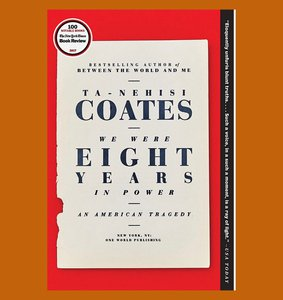 """book cover of """"We Were Eight Years in Power"""" by Ta-Nehisi Coates"""