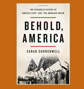 """book cover of """"Behold America"""" by Sarah Churchwell"""