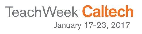 TeachWeek Caltech January 17-23, 2017