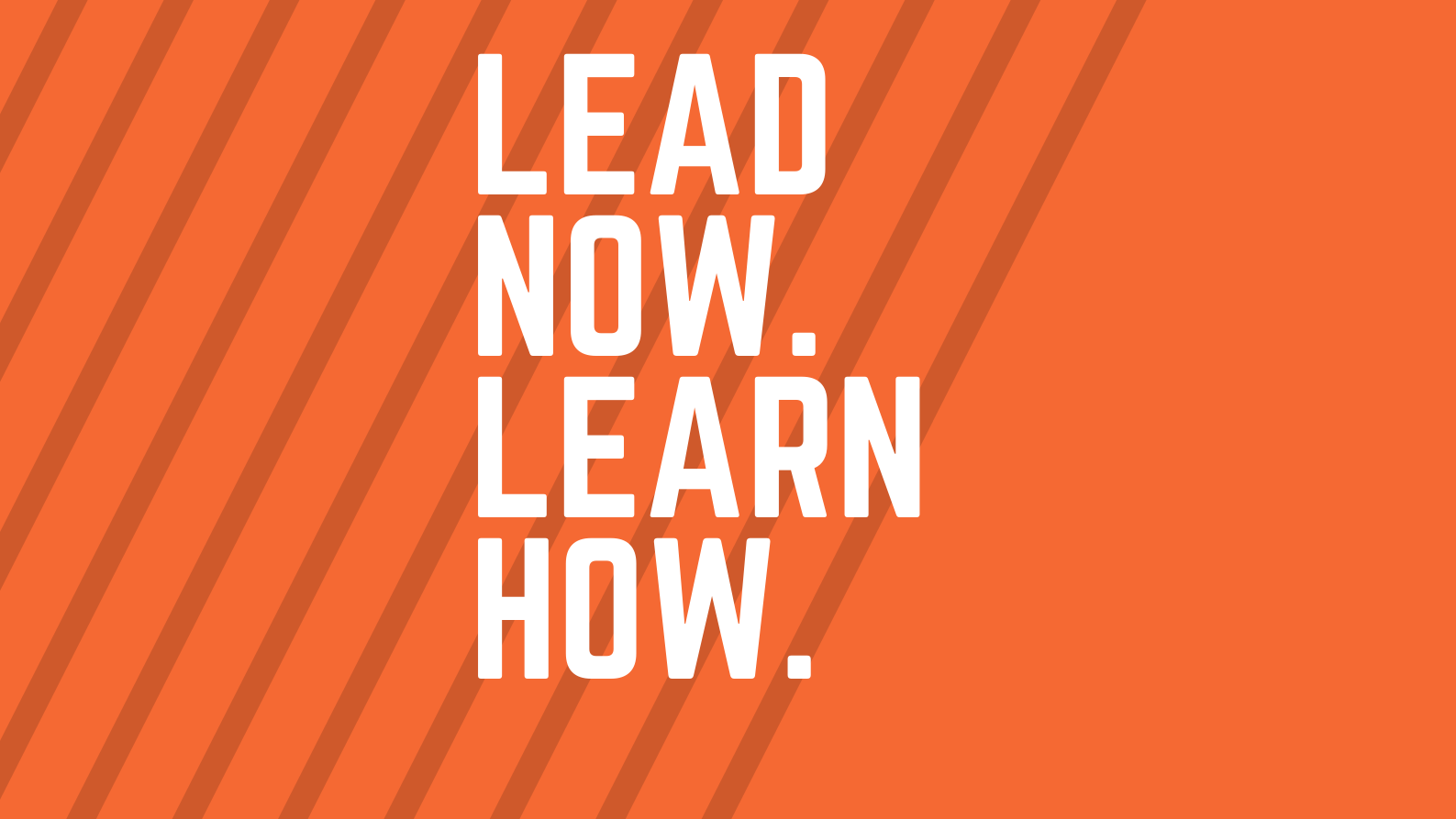 Lead Now. Learn How.