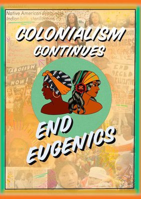 """Stylized image of 2 BIPOC women with the caption """"Colonialism Continues, End Eugenics"""""""