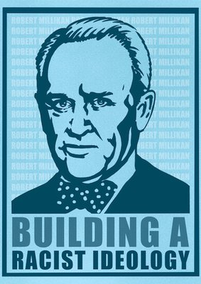 """Stylized portrait of Robert Millikan with the caption """"Building a Racist Ideology"""""""