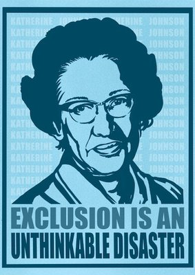 """Stylized portrait of Katherine Johnson with the caption """"Exclusion is an Unthinkable Disaster"""""""